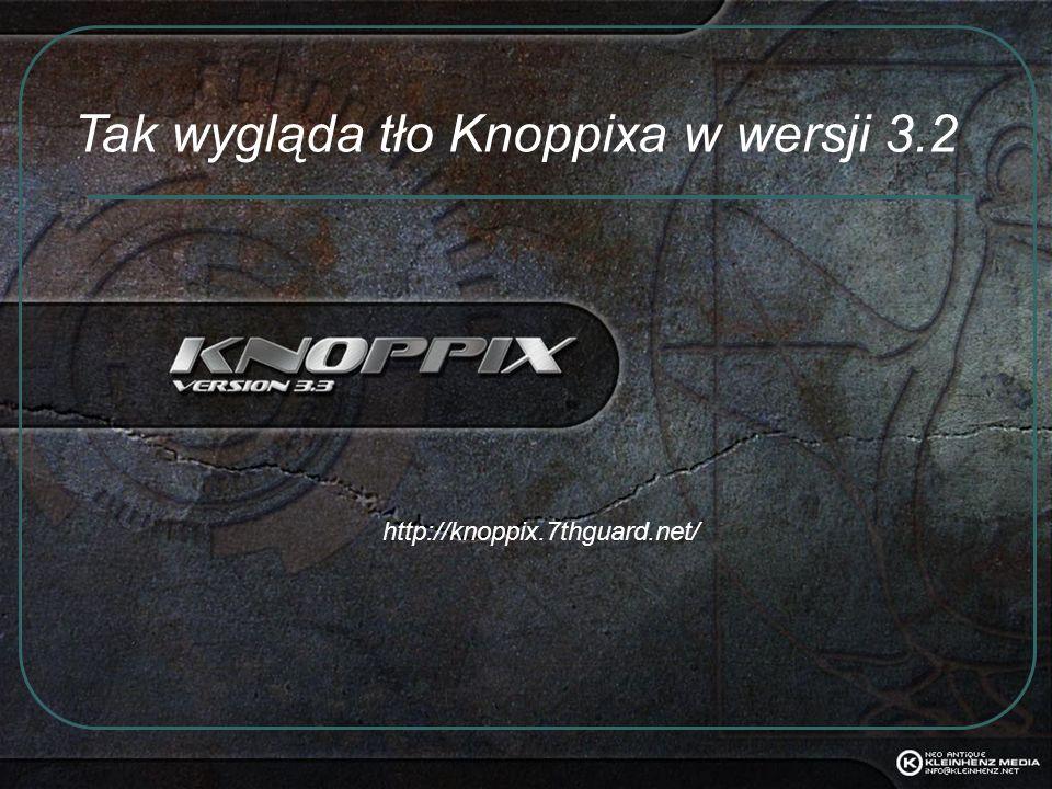 Tak wygląda tło Knoppixa w wersji 3.2 http://knoppix.7thguard.net/