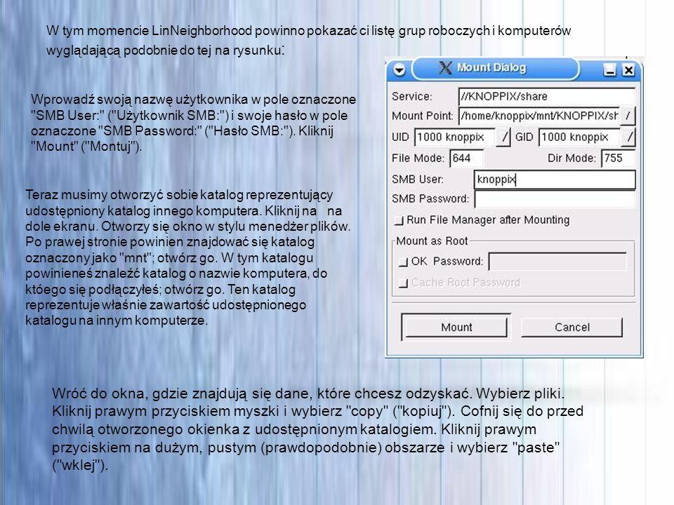 root@ttyp0[/]# W tym momencie LinNeighborhood powinno pokazać ci listę grup roboczych i komputerów wyglądającą podobnie do tej na rysunku : Wprowadź s