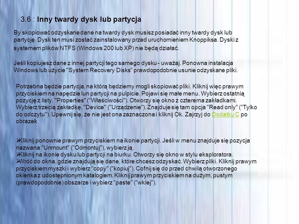 root@ttyp0[/]# 3.6 : Inny twardy dysk lub partycja By skopiować odzyskane dane na twardy dysk musisz posiadać inny twardy dysk lub partycję. Dysk ten