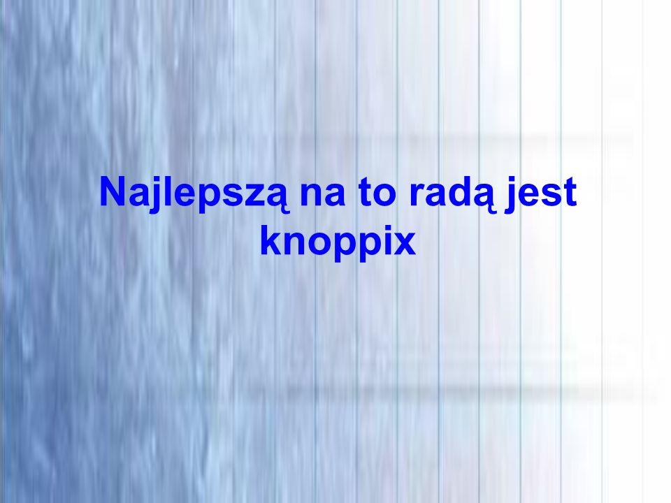 Najlepszą na to radą jest knoppix