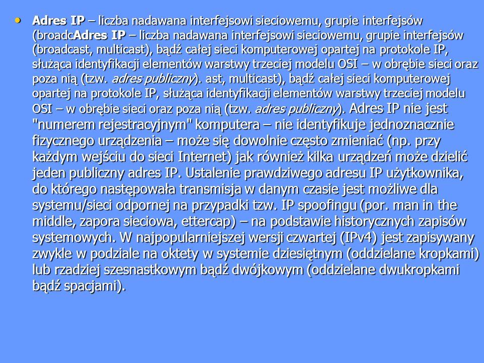 Adres IP – liczba nadawana interfejsowi sieciowemu, grupie interfejsów (broadcAdres IP – liczba nadawana interfejsowi sieciowemu, grupie interfejsów (