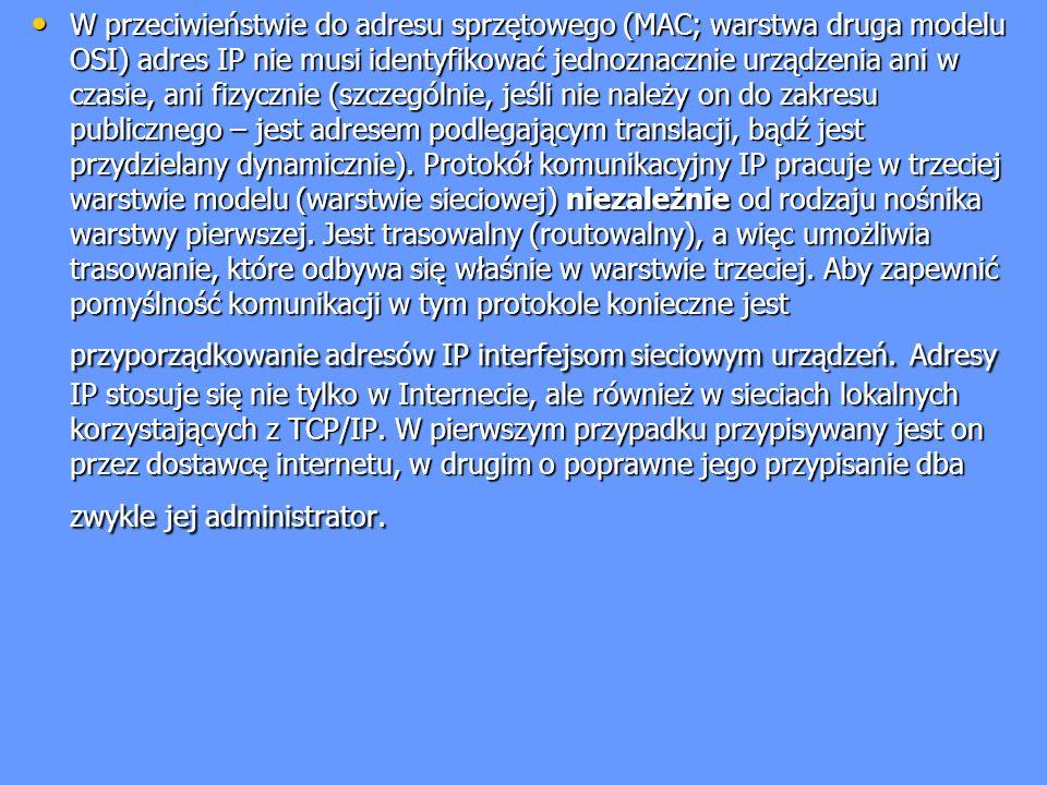 W przeciwieństwie do adresu sprzętowego (MAC; warstwa druga modelu OSI) adres IP nie musi identyfikować jednoznacznie urządzenia ani w czasie, ani fiz