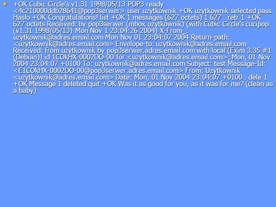 +OK Cubic Circle's v1.31 1998/05/13 POP3 ready user uzytkownik +OK uzytkownik selected pass Haslo +OK Congratulations! list +OK 1 messages (627 octets