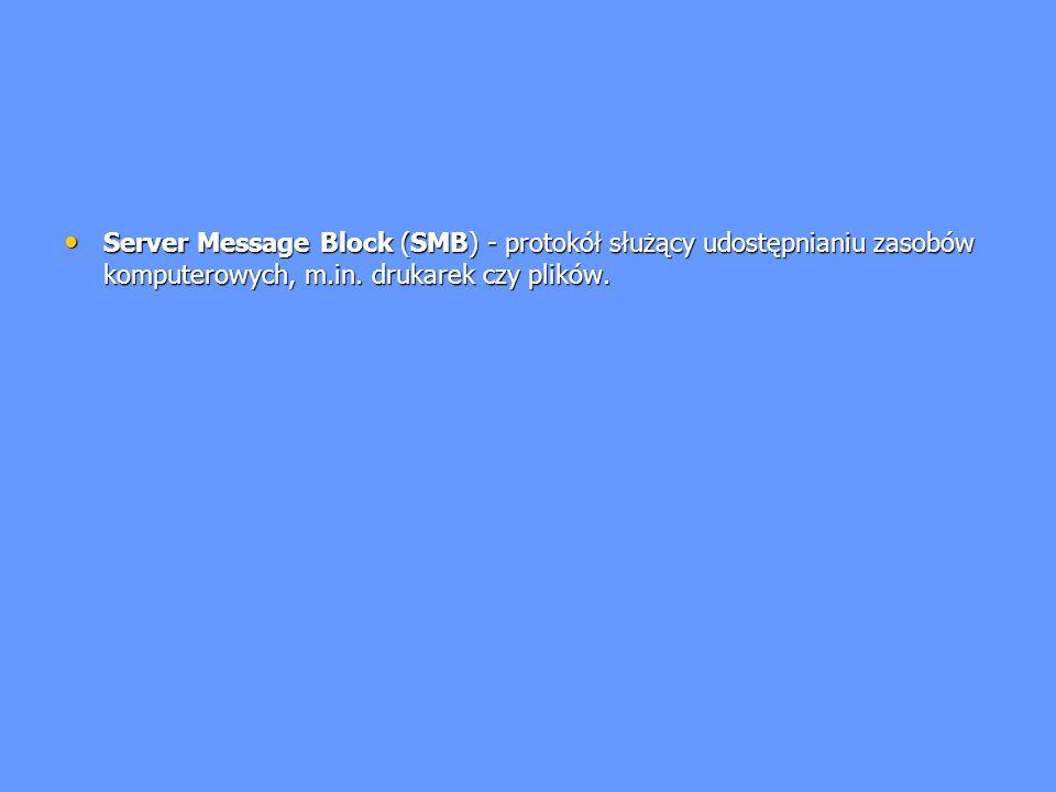 Server Message Block (SMB) - protokół służący udostępnianiu zasobów komputerowych, m.in. drukarek czy plików. Server Message Block (SMB) - protokół sł