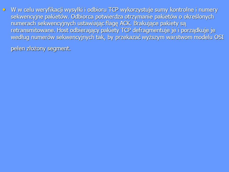 W w celu weryfikacji wysyłki i odbioru TCP wykorzystuje sumy kontrolne i numery sekwencyjne pakietów. Odbiorca potwierdza otrzymanie pakietów o określ