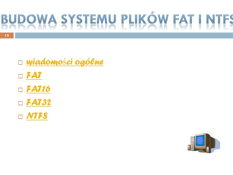13 wiadomo ś ci ogólne wiadomo ś ci ogólne FAT FAT16 FAT32 NTFS