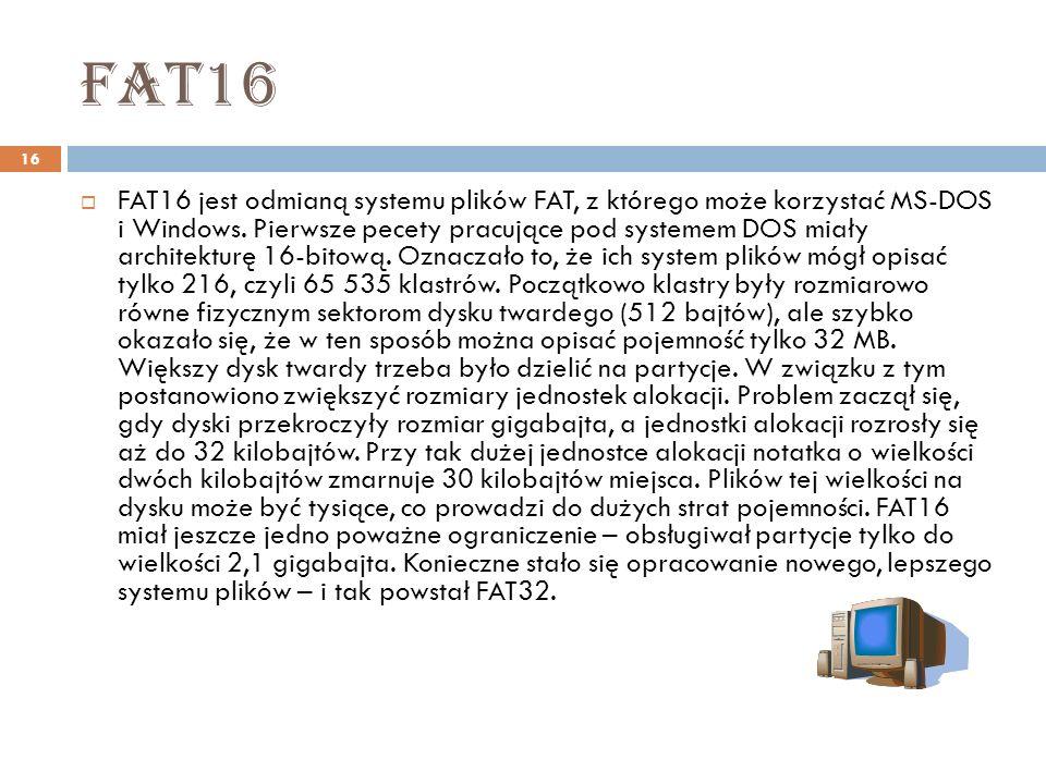 fat16 16 FAT16 jest odmianą systemu plików FAT, z którego może korzystać MS-DOS i Windows. Pierwsze pecety pracujące pod systemem DOS miały architektu