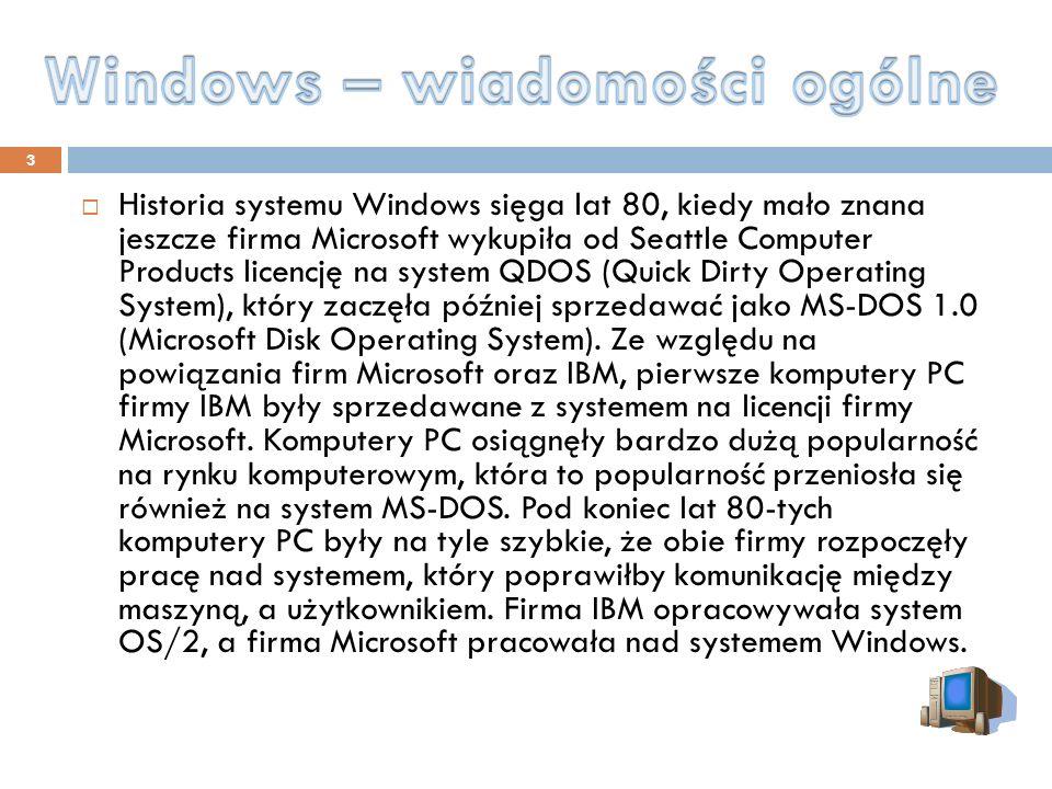 3 Historia systemu Windows sięga lat 80, kiedy mało znana jeszcze firma Microsoft wykupiła od Seattle Computer Products licencję na system QDOS (Quick