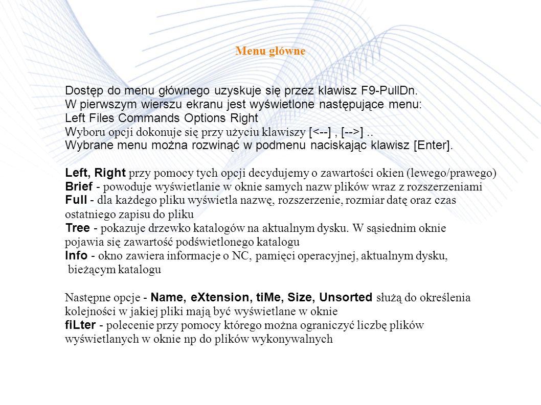 Menu dodatkowe (Alt menu) Jest wyświetlane w ostatnim wierszu po wciśnięciu klawisza Alt. Alt+F1/Alt+F2 - zmiana stacji dyskowej wyświetlanej w oknie