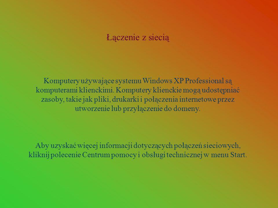 Łączenie z siecią Komputery używające systemu Windows XP Professional są komputerami klienckimi. Komputery klienckie mogą udostępniać zasoby, takie ja
