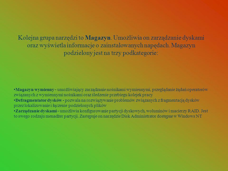 Kolejna grupa narzędzi to Magazyn. Umożliwia on zarządzanie dyskami oraz wyświetla informacje o zainstalowanych napędach. Magazyn podzielony jest na t