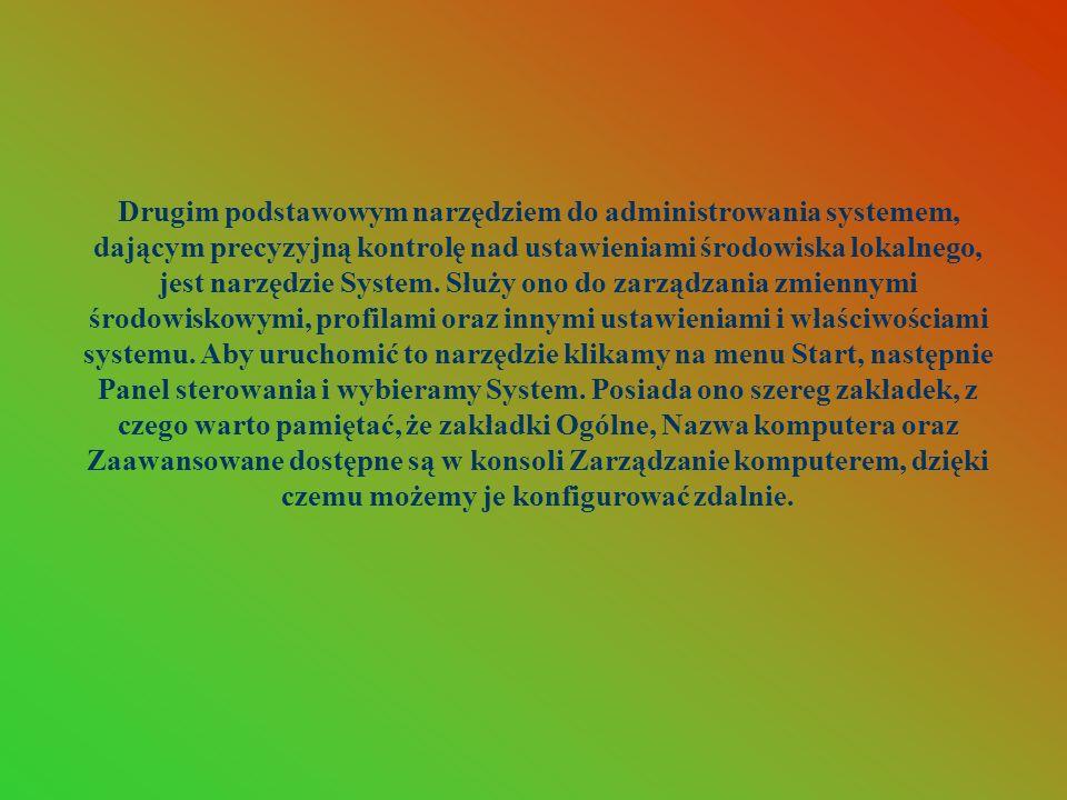 Drugim podstawowym narzędziem do administrowania systemem, dającym precyzyjną kontrolę nad ustawieniami środowiska lokalnego, jest narzędzie System.