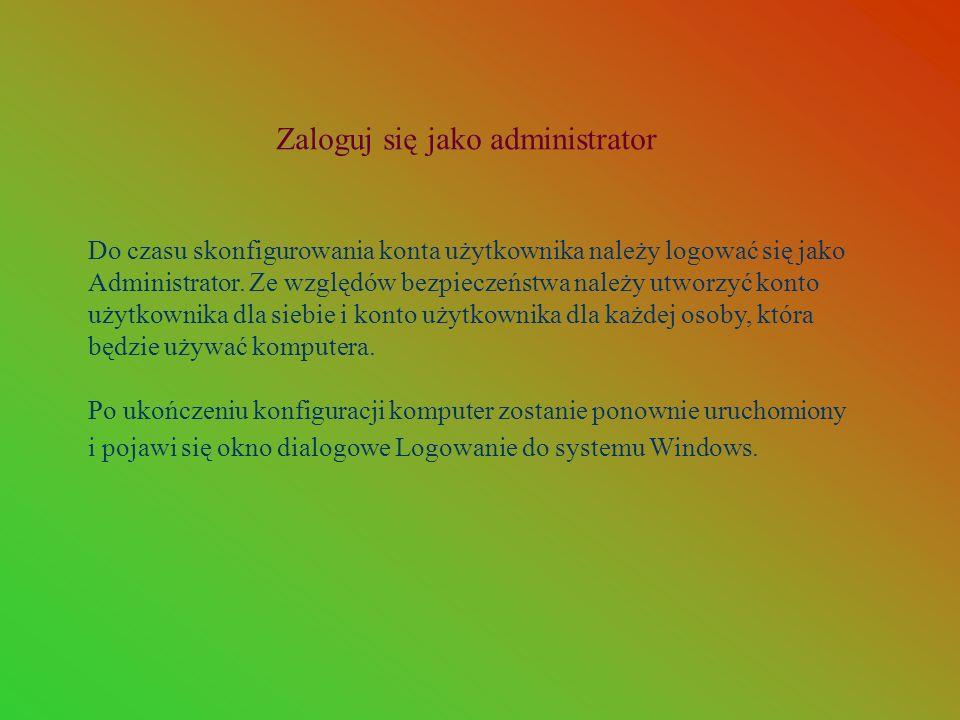 Zaloguj się jako administrator Do czasu skonfigurowania konta użytkownika należy logować się jako Administrator. Ze względów bezpieczeństwa należy utw