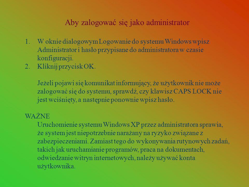 Aby zalogować się jako administrator 1.W oknie dialogowym Logowanie do systemu Windows wpisz Administrator i hasło przypisane do administratora w czas