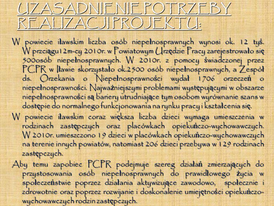 UZASADNIENIE POTRZEBY REALIZACJI PROJEKTU: W powiecie i ł awskim liczba osób niepe ł nosprawnych wynosi ok. 12 ty ś. W przci ą gu12m-cy 2010r. w Powia