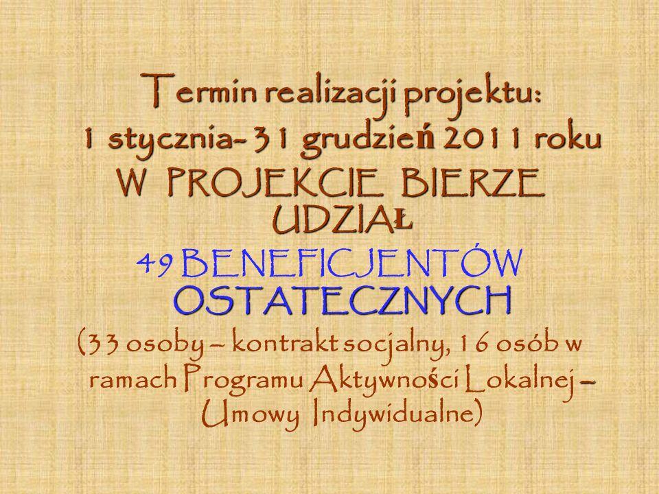 Termin realizacji projektu: 1 stycznia- 31 grudzie ń 2011 roku W PROJEKCIE BIERZE UDZIA Ł OSTATECZNYCH 49 BENEFICJENTÓW OSTATECZNYCH – (33 osoby – kon