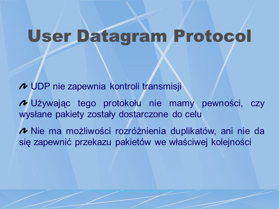 User Datagram Protocol UDP nie zapewnia kontroli transmisji Używając tego protokołu nie mamy pewności, czy wysłane pakiety zostały dostarczone do celu Nie ma możliwości rozróżnienia duplikatów, ani nie da się zapewnić przekazu pakietów we właściwej kolejności
