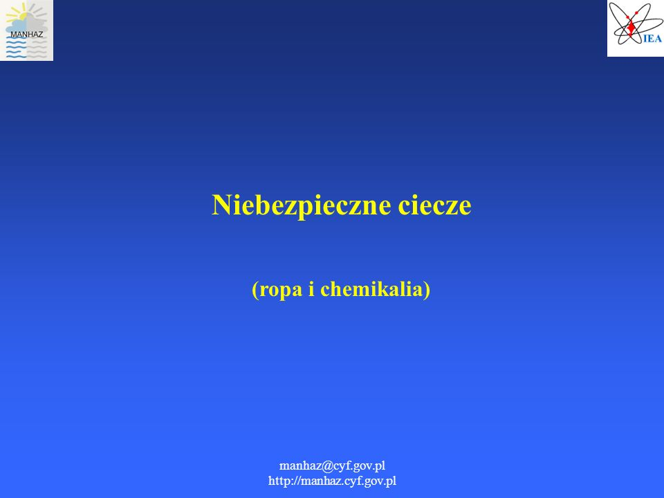 manhaz@cyf.gov.pl http://manhaz.cyf.gov.pl Niebezpieczne ciecze (ropa i chemikalia)