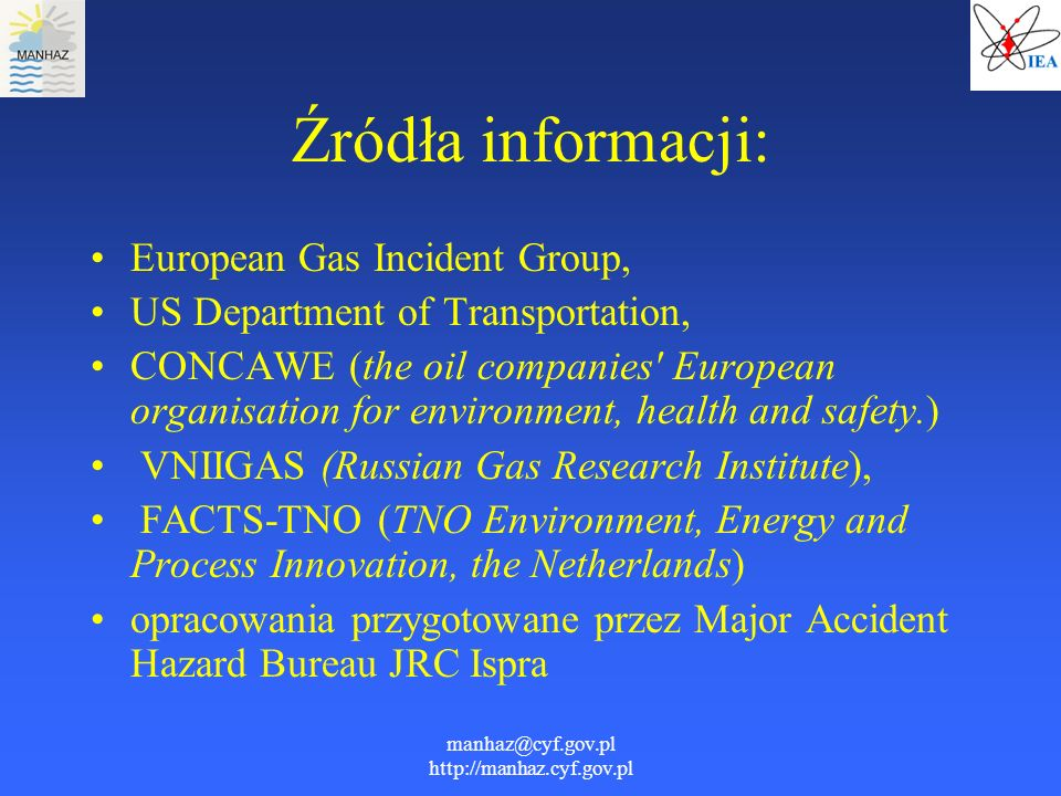 manhaz@cyf.gov.pl http://manhaz.cyf.gov.pl Źródła informacji: European Gas Incident Group, US Department of Transportation, CONCAWE (the oil companies