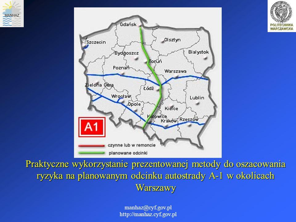 manhaz@cyf.gov.pl http://manhaz.cyf.gov.pl Praktyczne wykorzystanie prezentowanej metody do oszacowania ryzyka na planowanym odcinku autostrady A-1 w