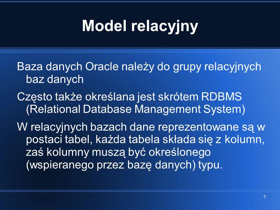 8 Model relacyjny W celu unikatowego identyfikowania rekordów niezbędne jest skonfigurowanie ograniczenia, które pozwoli jednoznacznie określić lokację danego rekordu w bazie danych Ograniczenie (Constraint) tego typu określa się mianem klucza głównego (Primary Key) W zależności od bazy danych na klucz główny może składać się jedna lub kilka kolumn