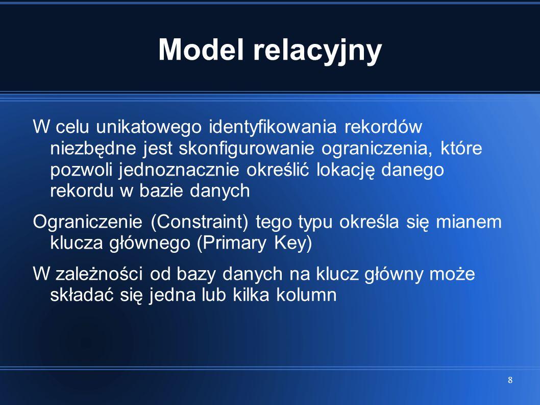 9 Model relacyjny Powiązania (relacje) pomiędzy rekordami określane są mianem kluczy obcych (Foreign Key).