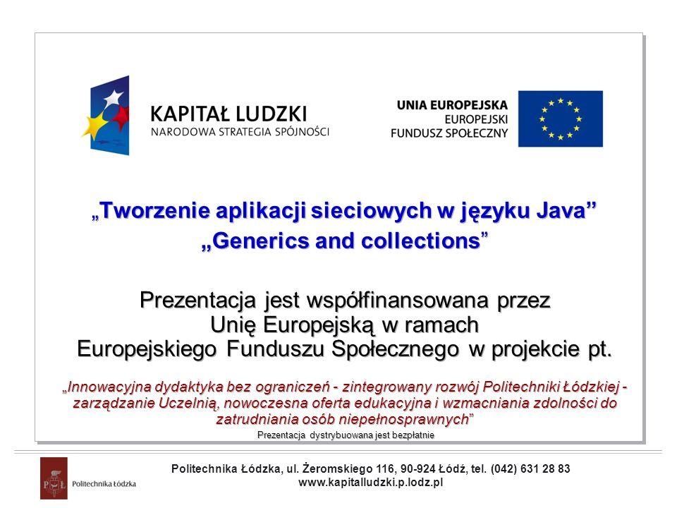 Projekt współfinansowany przez Unię Europejską w ramach Europejskiego Funduszu Społecznego Tworzenie aplikacji sieciowych w języku Java Generics and c