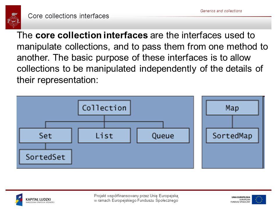Projekt współfinansowany przez Unię Europejską w ramach Europejskiego Funduszu Społecznego Generics and collections Core collections interfaces The co