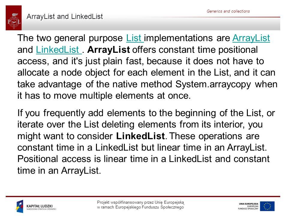 Projekt współfinansowany przez Unię Europejską w ramach Europejskiego Funduszu Społecznego Generics and collections ArrayList and LinkedList The two g