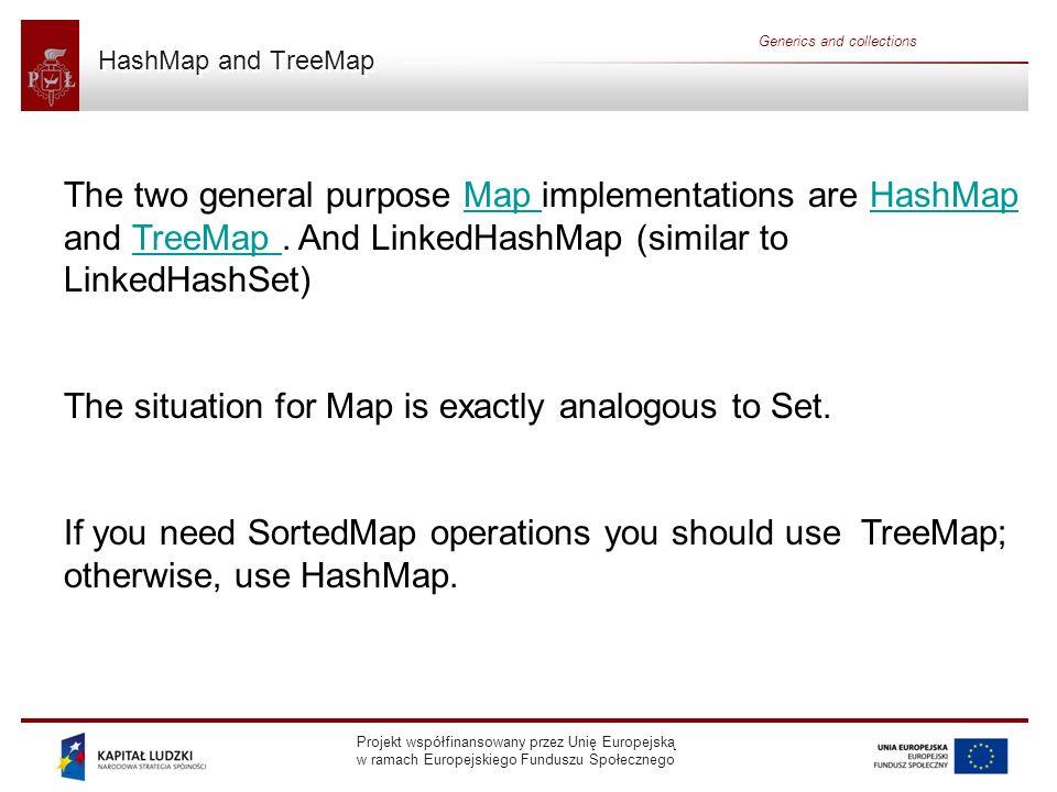 Projekt współfinansowany przez Unię Europejską w ramach Europejskiego Funduszu Społecznego Generics and collections HashMap and TreeMap The two genera