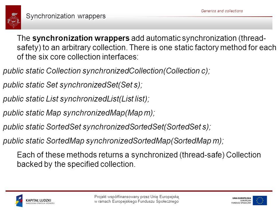 Projekt współfinansowany przez Unię Europejską w ramach Europejskiego Funduszu Społecznego Generics and collections Synchronization wrappers The synch