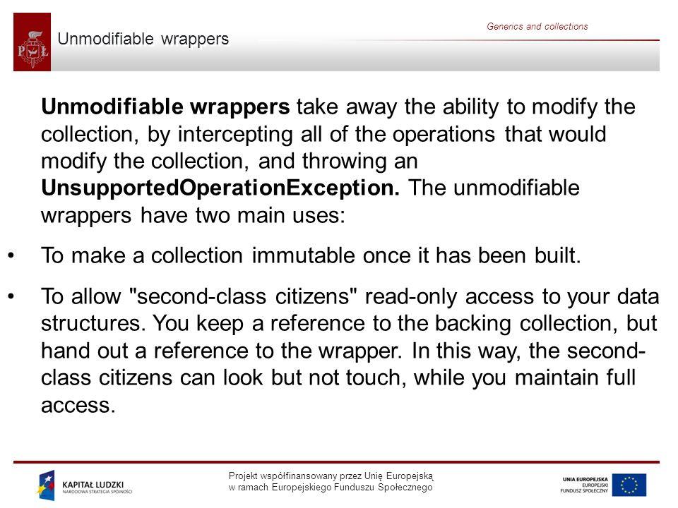 Projekt współfinansowany przez Unię Europejską w ramach Europejskiego Funduszu Społecznego Generics and collections Unmodifiable wrappers Unmodifiable