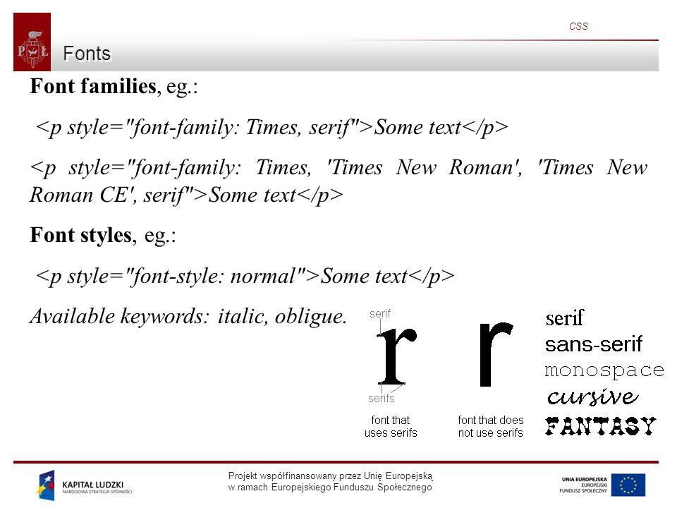 Projekt współfinansowany przez Unię Europejską w ramach Europejskiego Funduszu Społecznego CSS Fonts Font families, eg.: Some text Font styles, eg.: Some text Available keywords: italic, obligue.