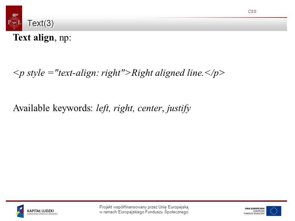 Projekt współfinansowany przez Unię Europejską w ramach Europejskiego Funduszu Społecznego CSS Text(3) Text align, np: Right aligned line.
