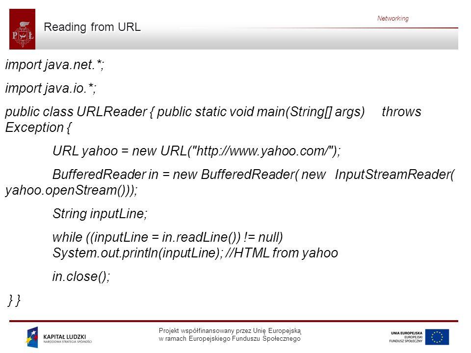 Projekt współfinansowany przez Unię Europejską w ramach Europejskiego Funduszu Społecznego Networking Connecting to a URL When you connect to a URL, you are initializing a communication link between your Java program and the URL over the network.