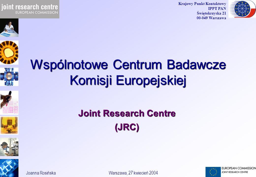 1 Joanna RosińskaWarszawa, 27 kwiecień 2004 Krajowy Punkt Kontaktowy IPPT PAN Świętokrzyska 21 00-049 Warszawa Wspólnotowe Centrum Badawcze Komisji Europejskiej Joint Research Centre (JRC)