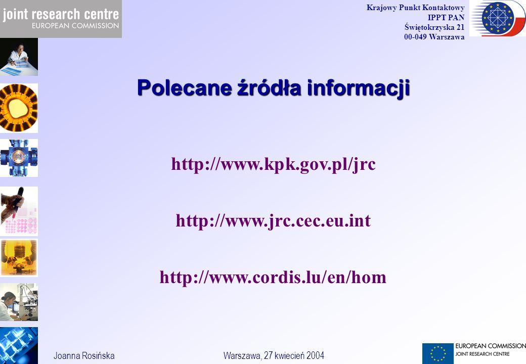 41 Joanna RosińskaWarszawa, 27 kwiecień 2004 Krajowy Punkt Kontaktowy IPPT PAN Świętokrzyska 21 00-049 Warszawa Polecane źródła informacji http://www.kpk.gov.pl/jrc http://www.jrc.cec.eu.int http://www.cordis.lu/en/hom