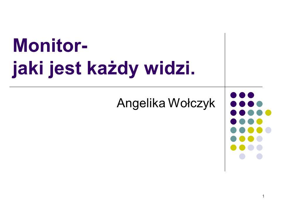 1 Monitor- jaki jest każdy widzi. Angelika Wołczyk
