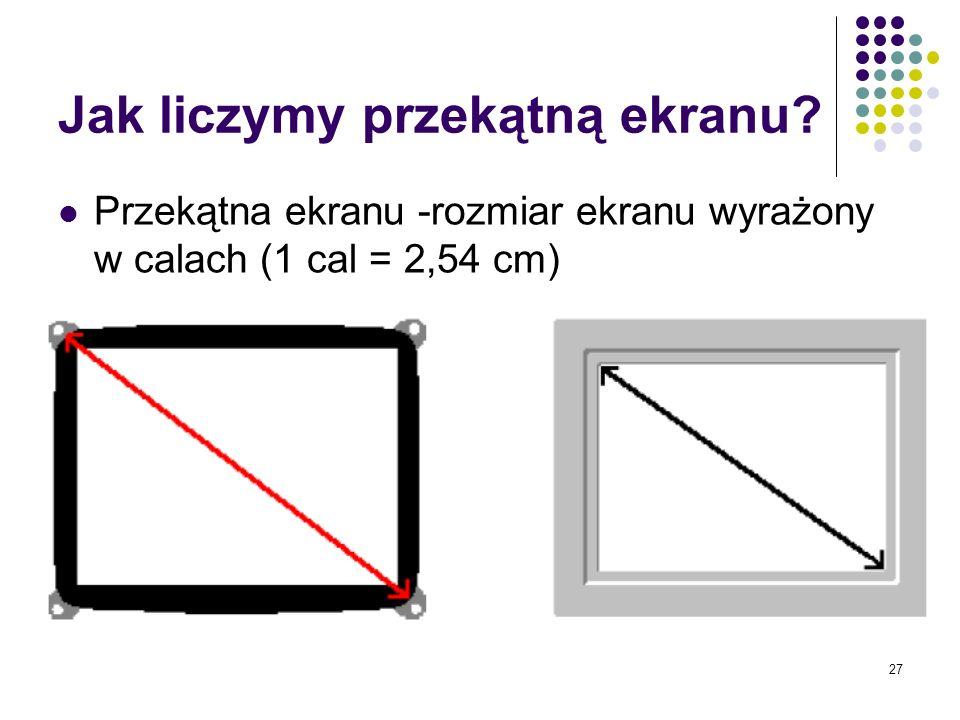 27 Jak liczymy przekątną ekranu? Przekątna ekranu -rozmiar ekranu wyrażony w calach (1 cal = 2,54 cm)