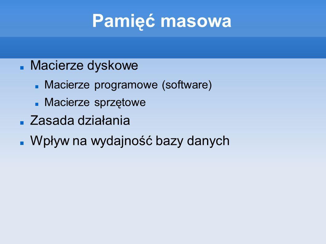 Pamięć masowa Macierze dyskowe Macierze programowe (software) Macierze sprzętowe Zasada działania Wpływ na wydajność bazy danych