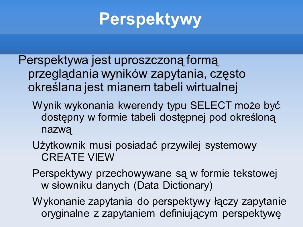 Perspektywy Perspektywa jest uproszczoną formą przeglądania wyników zapytania, często określana jest mianem tabeli wirtualnej Wynik wykonania kwerendy