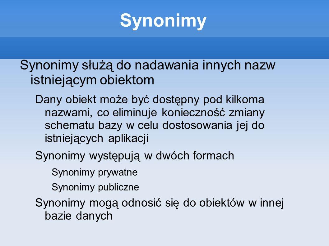 Synonimy Synonimy służą do nadawania innych nazw istniejącym obiektom Dany obiekt może być dostępny pod kilkoma nazwami, co eliminuje konieczność zmia