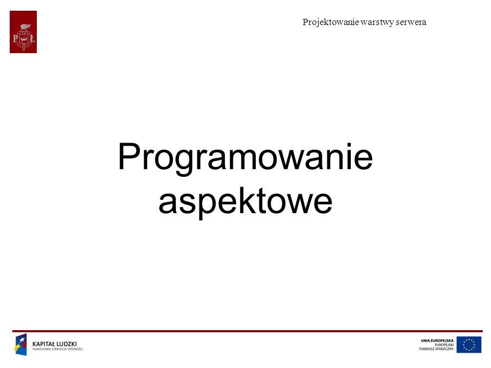 Projektowanie warstwy serwera Programowanie aspektowe