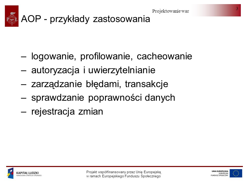 Projektowanie warstwy serwera Projekt współfinansowany przez Unię Europejską w ramach Europejskiego Funduszu Społecznego 24 @NonAuditableField @Retention(RetentionPolicy.RUNTIME) @Target(ElementType.FIELD) public @interface NonAuditableField { }