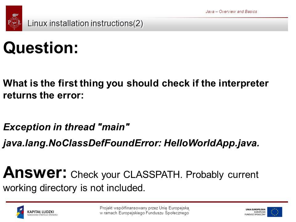 Projekt współfinansowany przez Unię Europejską w ramach Europejskiego Funduszu Społecznego Java – Overview and Basics Linux installation instructions(