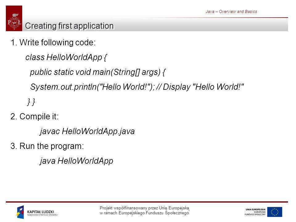 Projekt współfinansowany przez Unię Europejską w ramach Europejskiego Funduszu Społecznego Java – Overview and Basics Creating first application 1. Wr