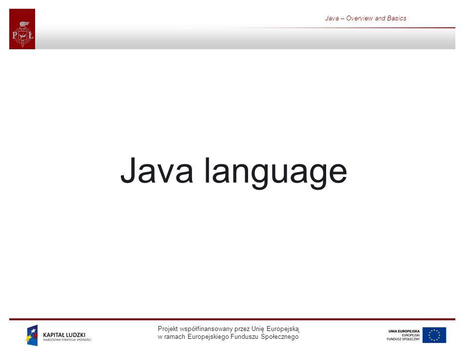 Projekt współfinansowany przez Unię Europejską w ramach Europejskiego Funduszu Społecznego Java – Overview and Basics Java language