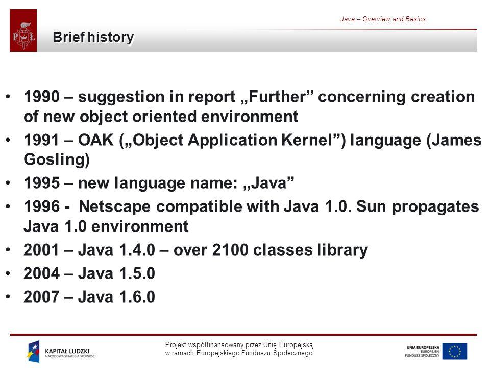 Projekt współfinansowany przez Unię Europejską w ramach Europejskiego Funduszu Społecznego Java – Overview and Basics Brief history 1990 – suggestion