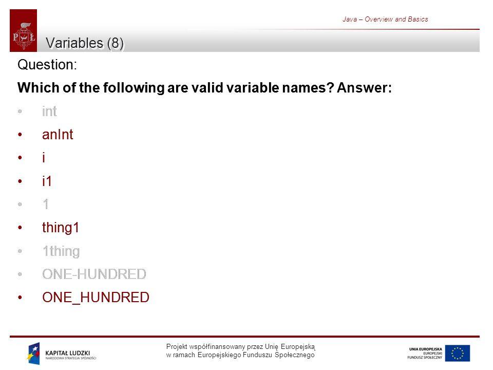 Projekt współfinansowany przez Unię Europejską w ramach Europejskiego Funduszu Społecznego Java – Overview and Basics Variables (8) Question: Which of the following are valid variable names.