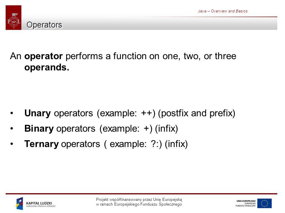 Projekt współfinansowany przez Unię Europejską w ramach Europejskiego Funduszu Społecznego Java – Overview and Basics Operators An operator performs a